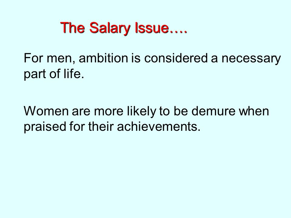 The Salary Issue…. For men, ambition is considered a necessary part of life.
