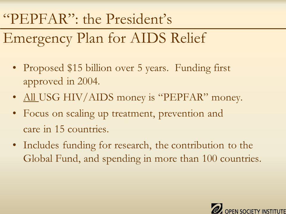 PEPFAR : the President's Emergency Plan for AIDS Relief Proposed $15 billion over 5 years.