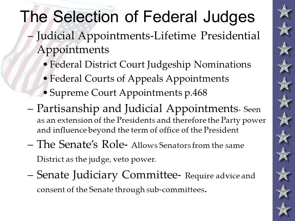 The Selection of Federal Judges –Judicial Appointments-Lifetime Presidential Appointments Federal District Court Judgeship Nominations Federal Courts