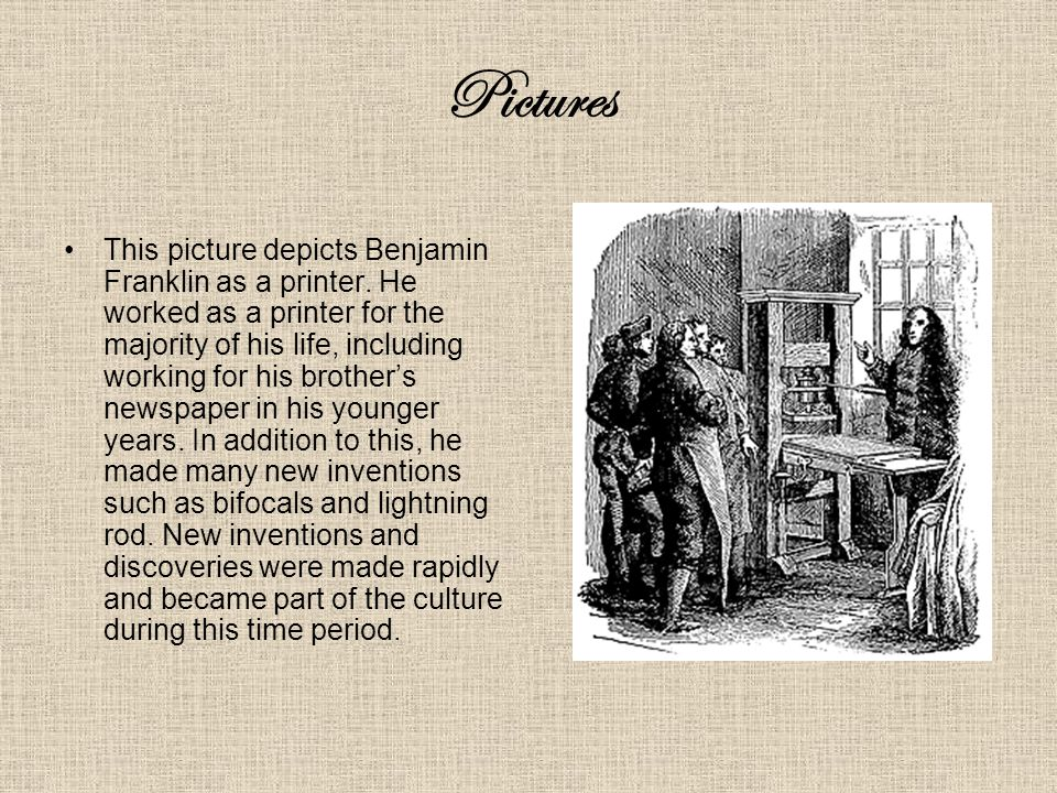 Pictures This picture depicts Benjamin Franklin as a printer.