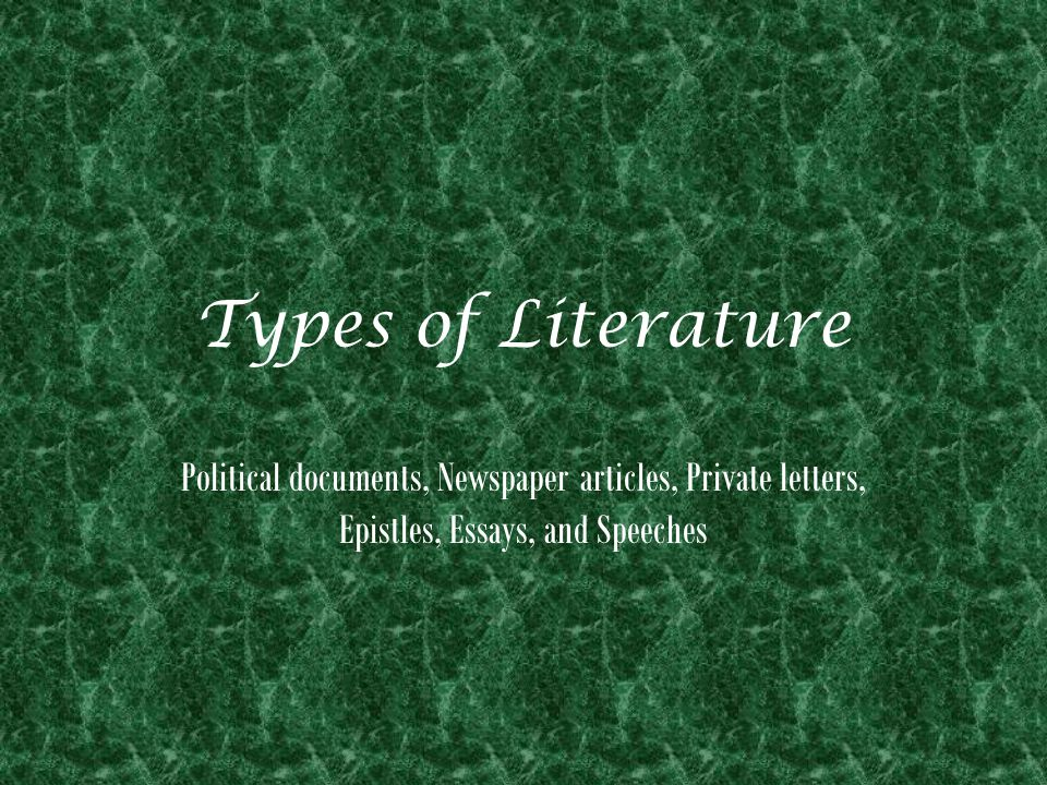 Types of Literature Political documents, Newspaper articles, Private letters, Epistles, Essays, and Speeches