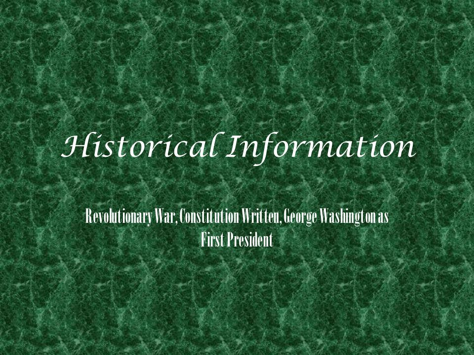 Historical Information Revolutionary War, Constitution Written, George Washington as First President