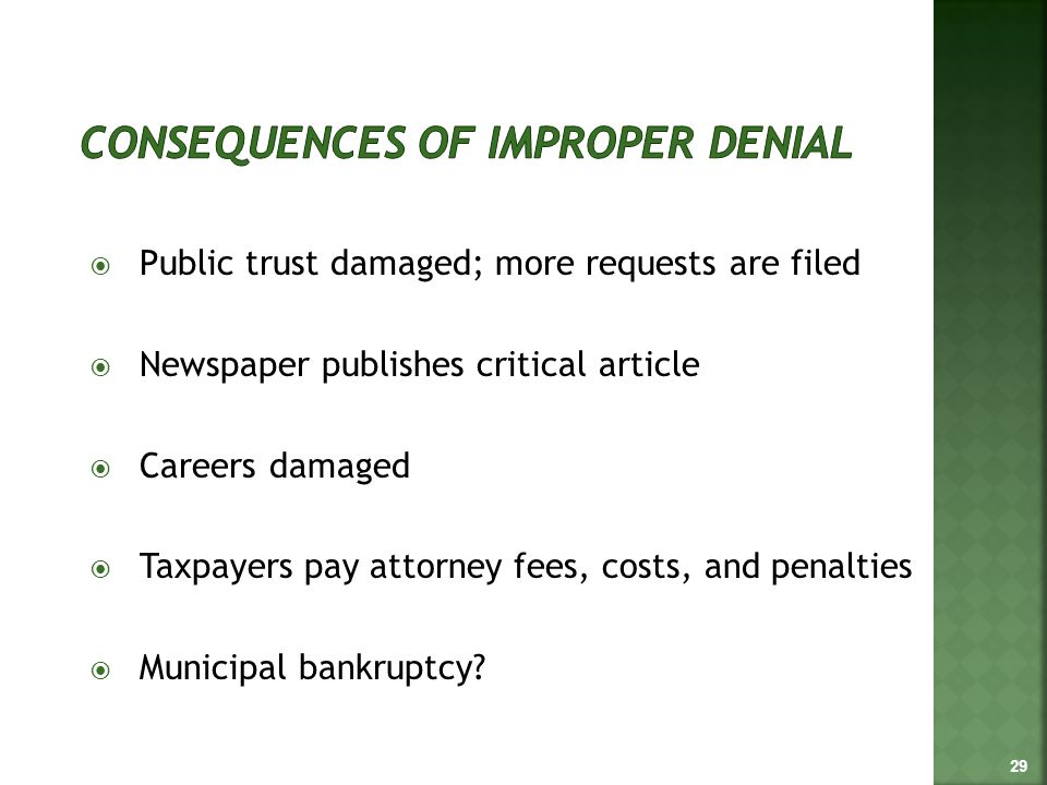  Public trust damaged; more requests are filed  Newspaper publishes critical article  Careers damaged  Taxpayers pay attorney fees, costs, and penalties  Municipal bankruptcy.