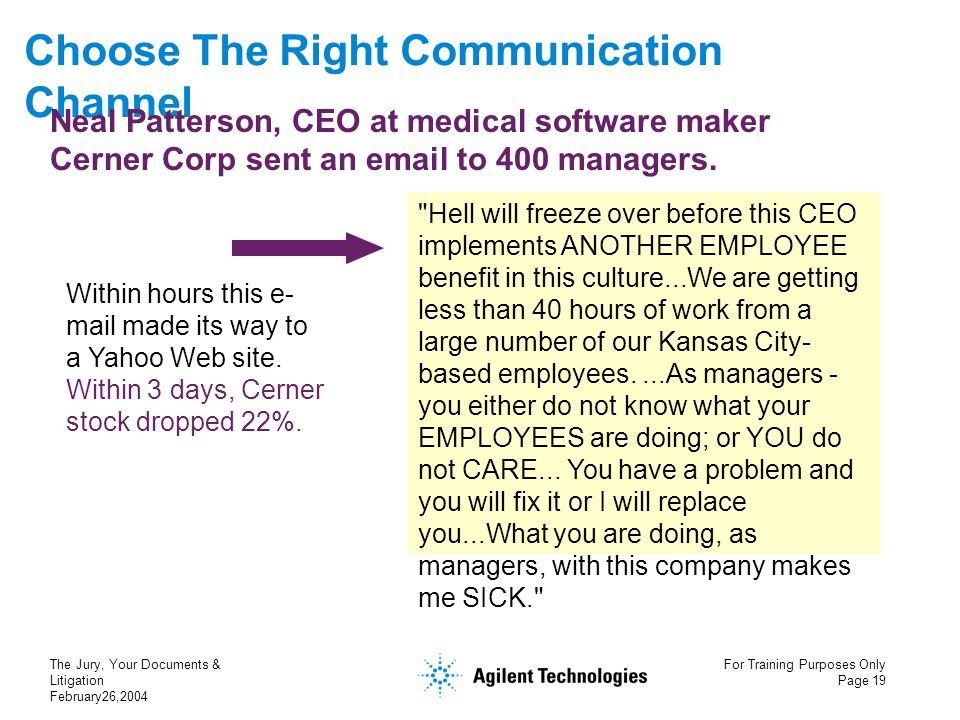 The Jury, Your Documents & Litigation February26,2004 For Training Purposes Only Page 19 Choose The Right Communication Channel Neal Patterson, CEO at