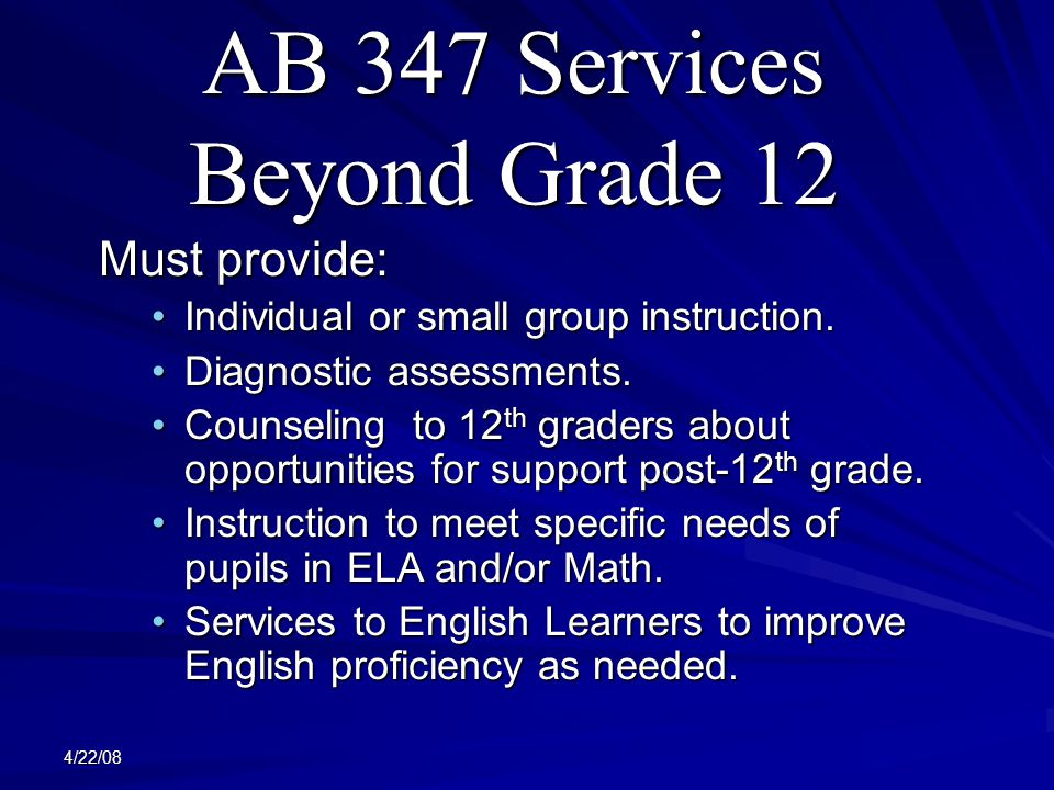 4/22/08 AB 347 Services Beyond Grade 12 Must provide: Individual or small group instruction.Individual or small group instruction.