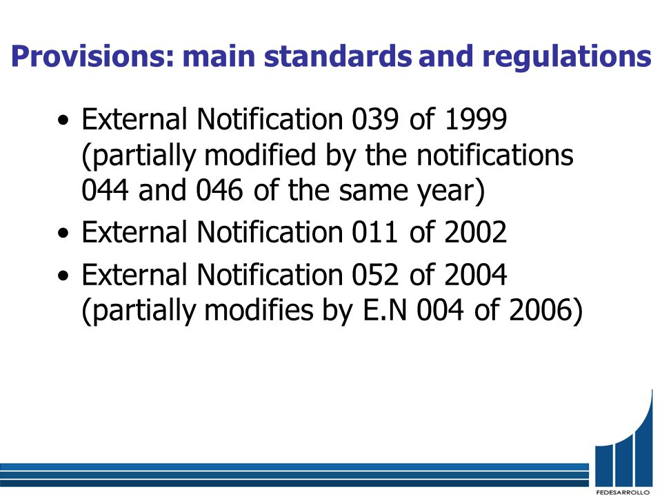 Provisions: main standards and regulations External Notification 039 of 1999 (partially modified by the notifications 044 and 046 of the same year) External Notification 011 of 2002 External Notification 052 of 2004 (partially modifies by E.N 004 of 2006)