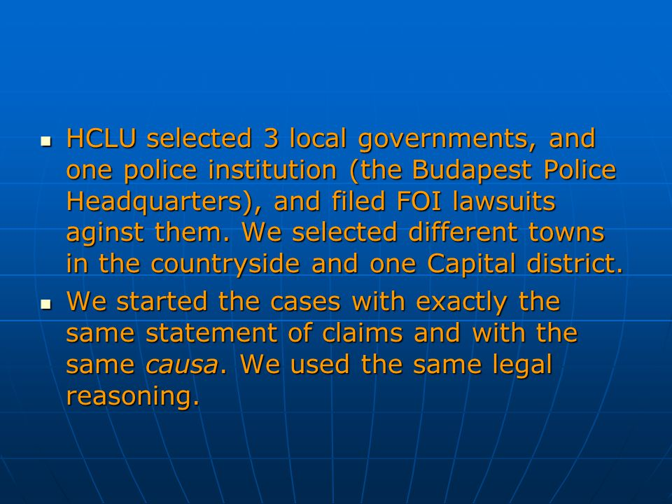 HCLU selected 3 local governments, and one police institution (the Budapest Police Headquarters), and filed FOI lawsuits aginst them. We selected diff