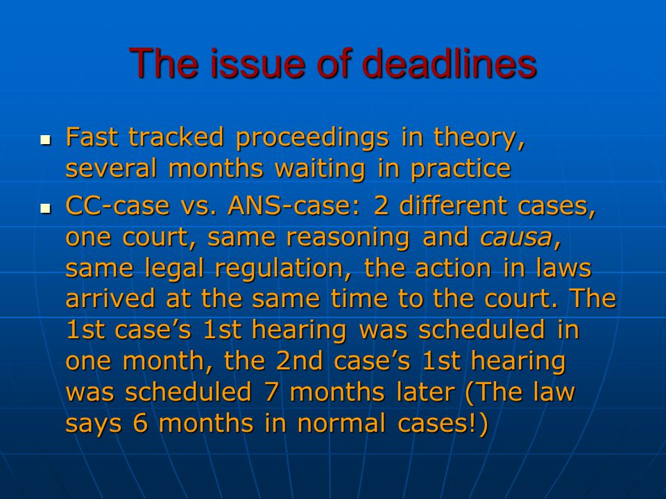 The issue of deadlines Fast tracked proceedings in theory, several months waiting in practice Fast tracked proceedings in theory, several months waiti