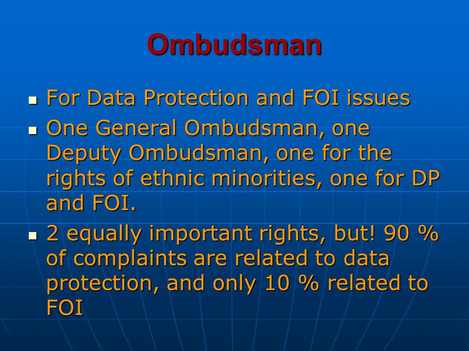 Ombudsman For Data Protection and FOI issues For Data Protection and FOI issues One General Ombudsman, one Deputy Ombudsman, one for the rights of eth