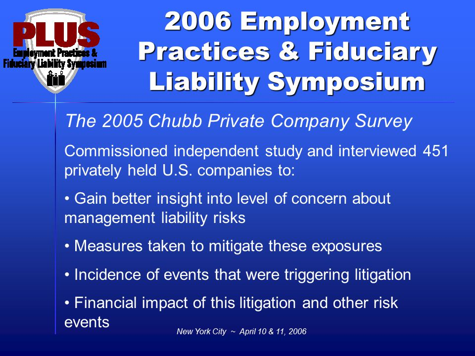 2006 Employment Practices & Fiduciary Liability Symposium New York City ~ April 10 & 11, 2006 - - - - The 2005 Chubb Private Company Survey Commission