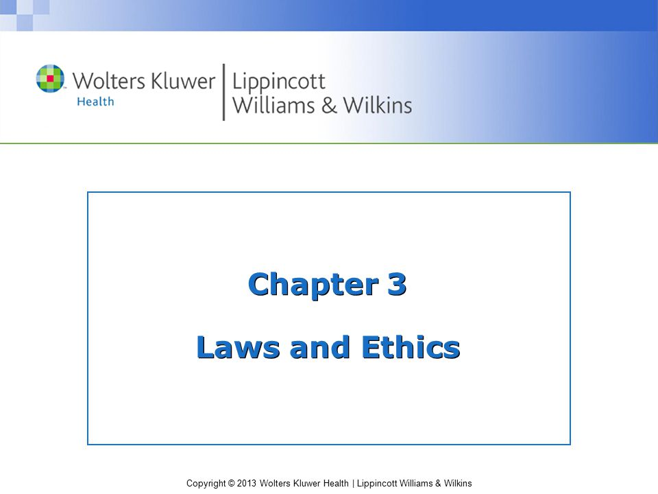 Copyright © 2013 Wolters Kluwer Health | Lippincott Williams & Wilkins Chapter 3 Laws and Ethics