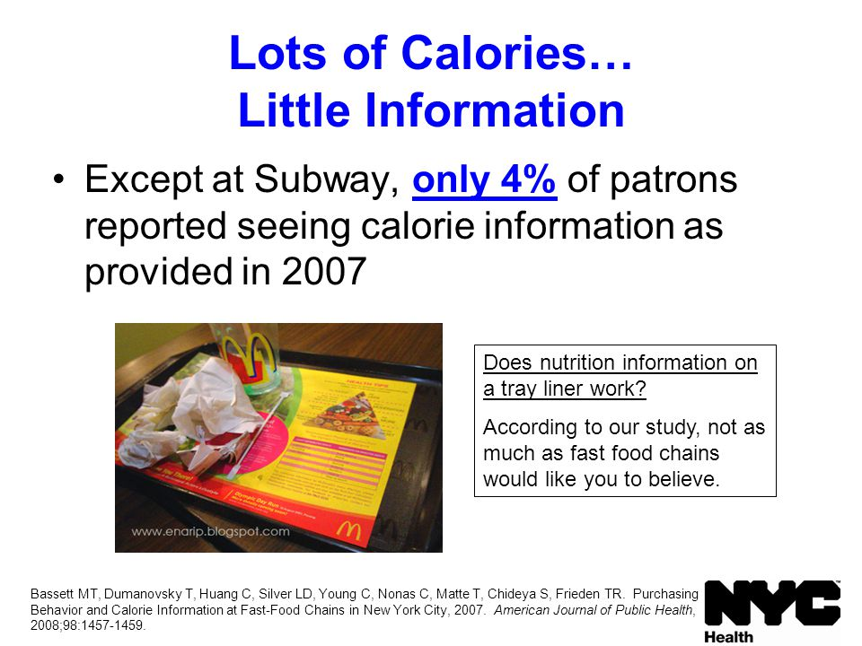 Lots of Calories… Little Information Except at Subway, only 4% of patrons reported seeing calorie information as provided in 2007 Does nutrition infor