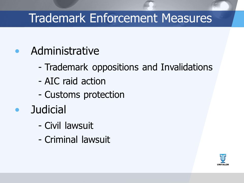 Trademark Enforcement Measures Administrative - Trademark oppositions and Invalidations - AIC raid action - Customs protection Judicial - Civil lawsuit - Criminal lawsuit
