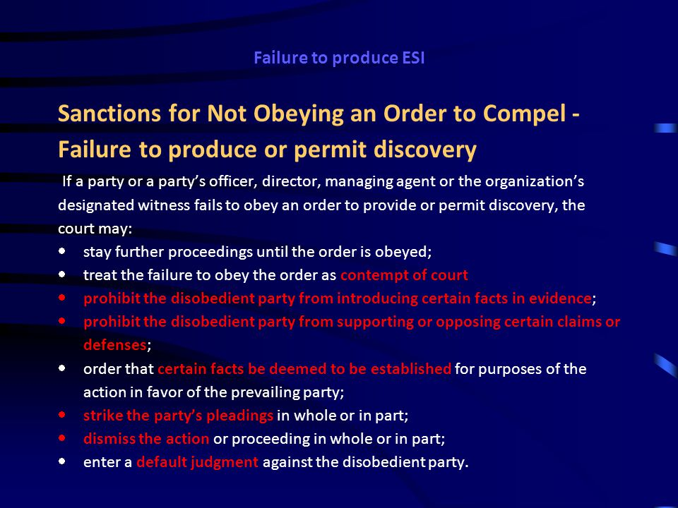 Failure to produce ESI Payment of Expenses If a Motion to Compel Is Granted — or if the discovery is provided after the motion was filed—the court mus