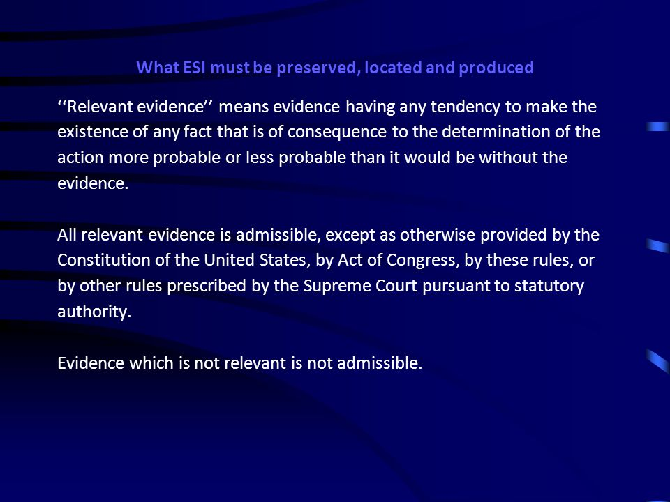 What ESI must be preserved, located and produced Understanding evidentiary requirements and discoverable evidence What is the scope of permissible discovery.