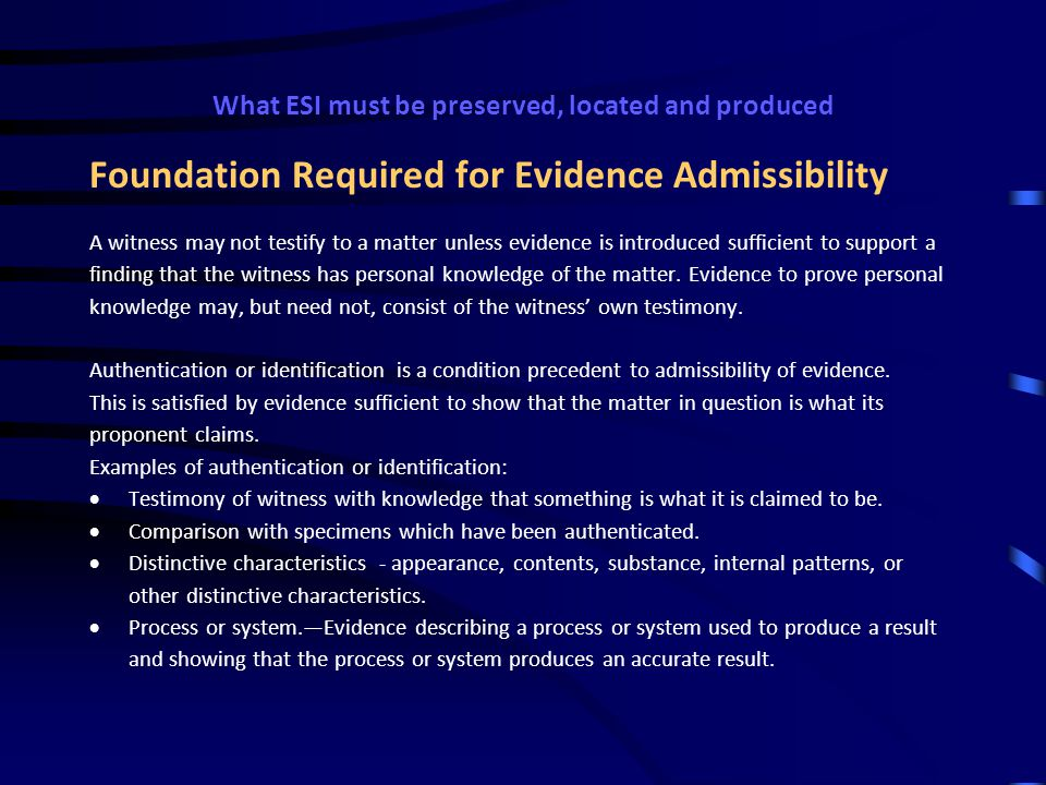 What ESI must be preserved, located and produced ''Relevant evidence'' means evidence having any tendency to make the existence of any fact that is of