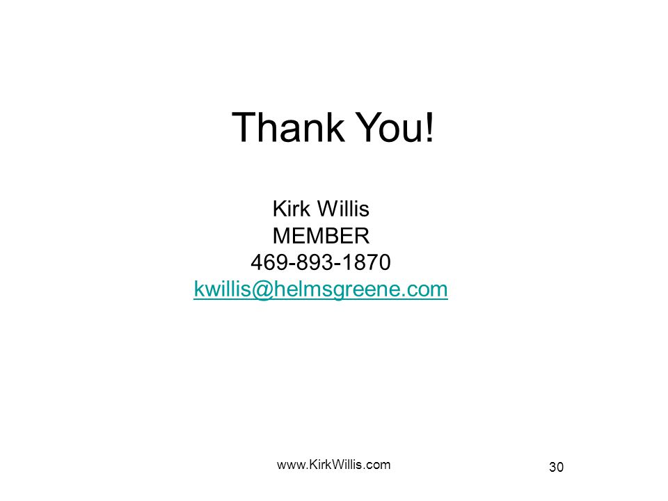 30 www.KirkWillis.com Thank You! Kirk Willis MEMBER 469-893-1870 kwillis@helmsgreene.com