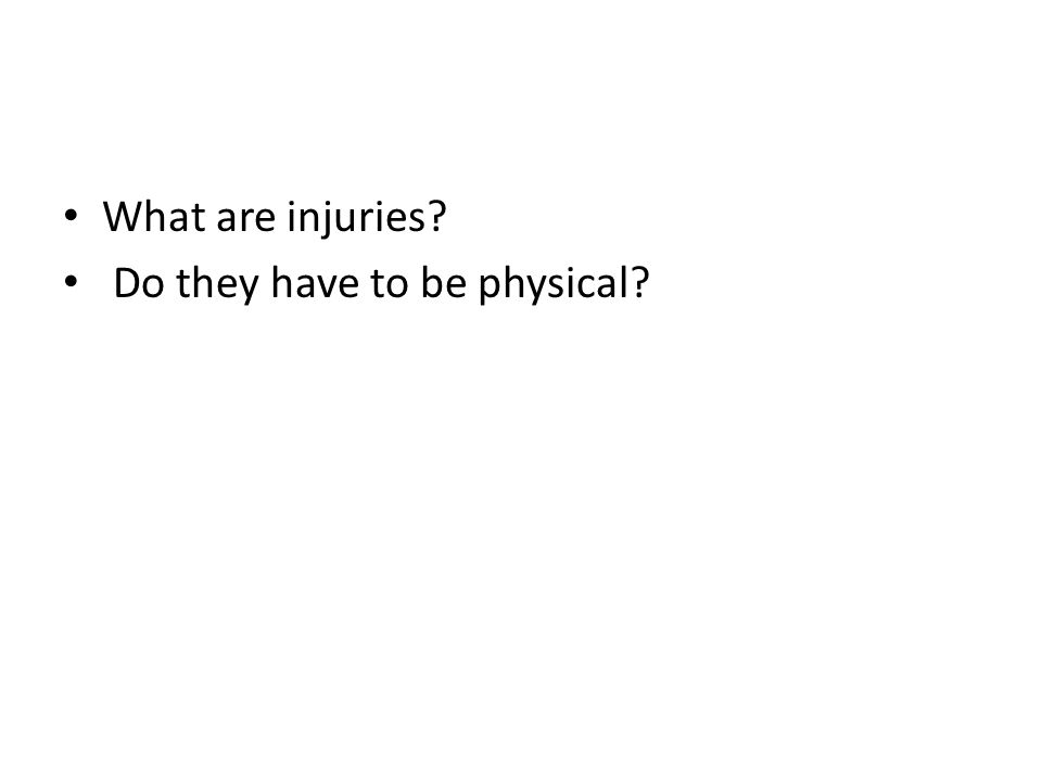 What are injuries? Do they have to be physical?