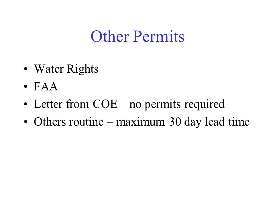 Other Permits Water Rights FAA Letter from COE – no permits required Others routine – maximum 30 day lead time