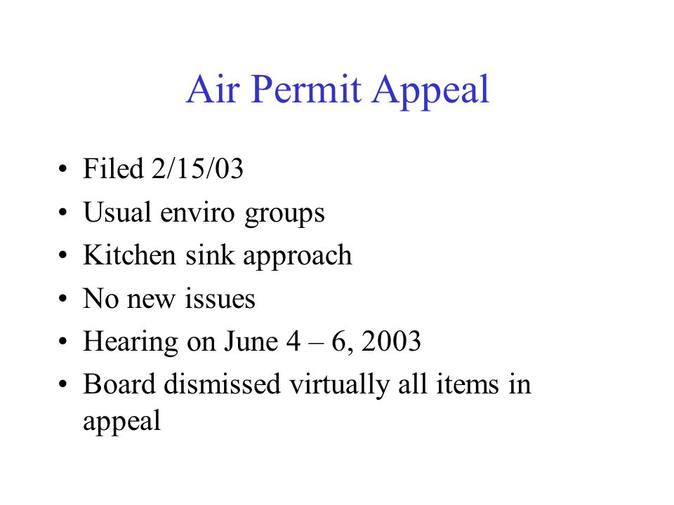 Air Permit Appeal Filed 2/15/03 Usual enviro groups Kitchen sink approach No new issues Hearing on June 4 – 6, 2003 Board dismissed virtually all items in appeal