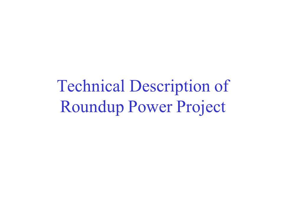 Technical Description of Roundup Power Project