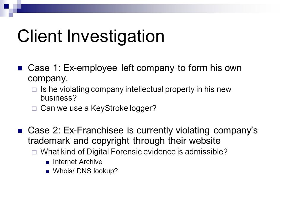Client Investigation Case 1: Ex-employee left company to form his own company.