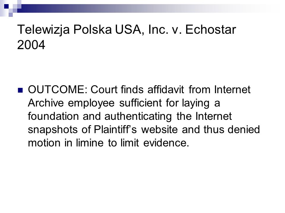 Telewizja Polska USA, Inc. v. Echostar 2004 OUTCOME: Court finds affidavit from Internet Archive employee sufficient for laying a foundation and authe