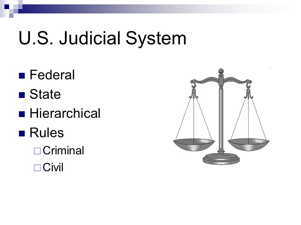 U.S. Judicial System Federal State Hierarchical Rules  Criminal  Civil