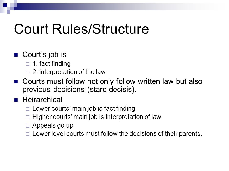 Court Rules/Structure Court's job is  1. fact finding  2.