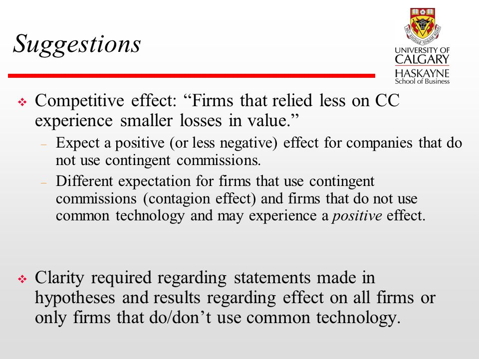 Suggestions v Competitive effect: Firms that relied less on CC experience smaller losses in value. – Expect a positive (or less negative) effect for companies that do not use contingent commissions.