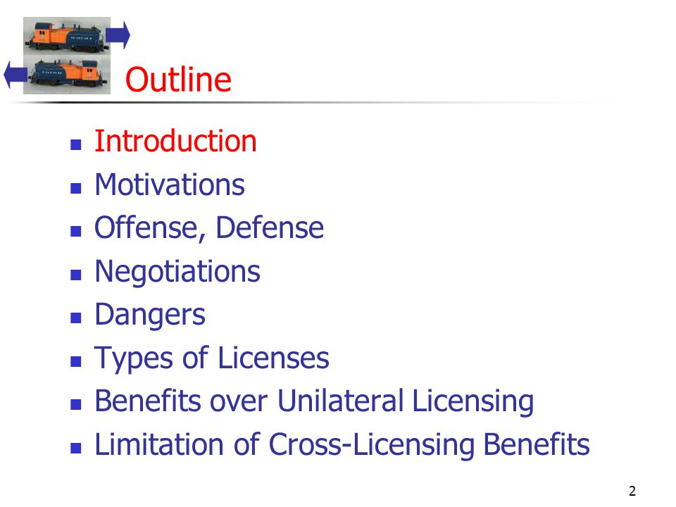 2 Outline Introduction Motivations Offense, Defense Negotiations Dangers Types of Licenses Benefits over Unilateral Licensing Limitation of Cross-Licensing Benefits
