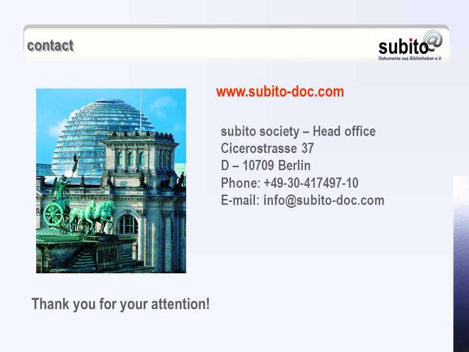 contact subito society – Head office Cicerostrasse 37 D – 10709 Berlin Phone: +49-30-417497-10 E-mail: info@subito-doc.com Thank you for your attention.