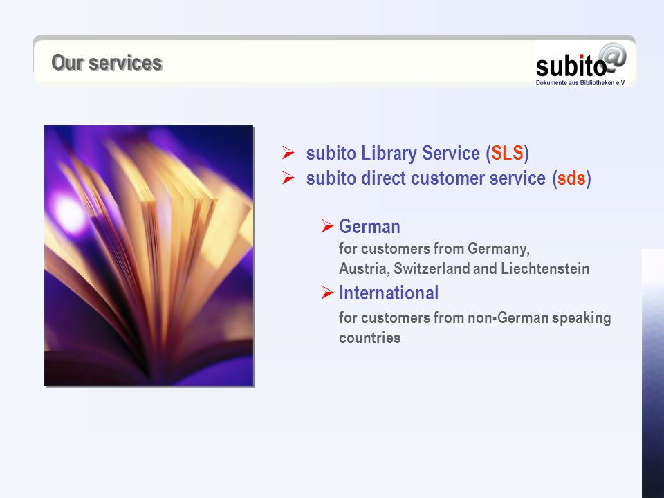  subito Library Service (SLS)  subito direct customer service (sds)  German for customers from Germany, Austria, Switzerland and Liechtenstein  International for customers from non-German speaking countries Our services