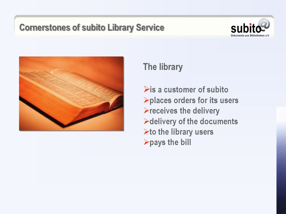 Cornerstones of subito Library Service  is a customer of subito  places orders for its users  receives the delivery  delivery of the documents  to the library users  pays the bill The library