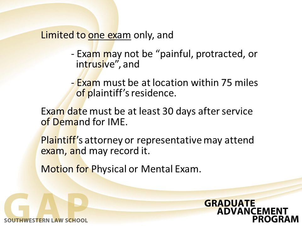Limited to one exam only, and - Exam may not be painful, protracted, or intrusive , and - Exam must be at location within 75 miles of plaintiff's residence.
