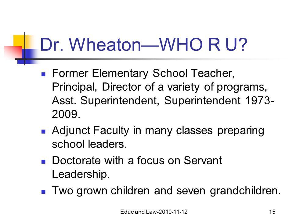 Dr. Wheaton—WHO R U? Former Elementary School Teacher, Principal, Director of a variety of programs, Asst. Superintendent, Superintendent 1973- 2009.