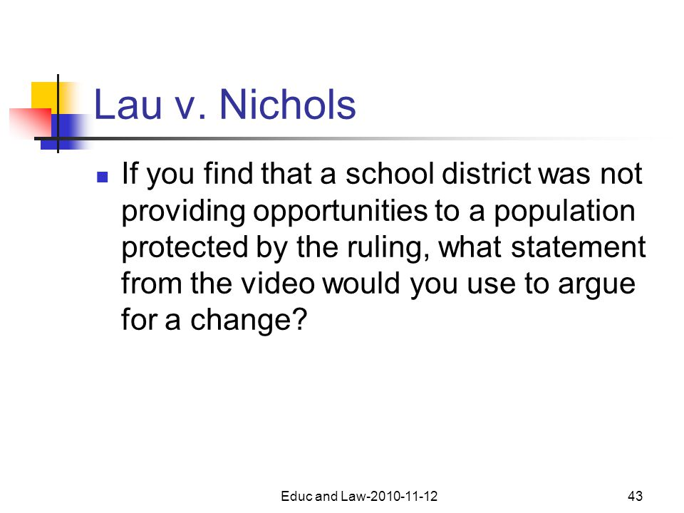 Lau v. Nichols If you find that a school district was not providing opportunities to a population protected by the ruling, what statement from the vid