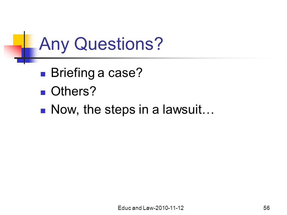 Educ and Law-2010-11-1256 Any Questions Briefing a case Others Now, the steps in a lawsuit…