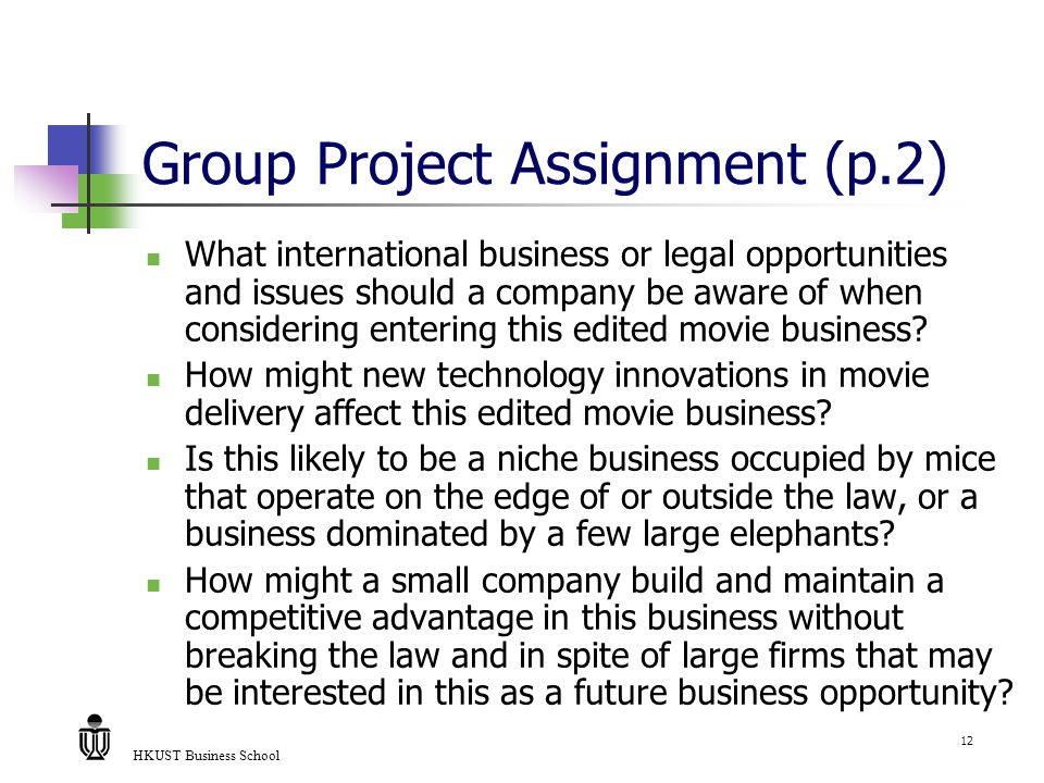 HKUST Business School 12 Group Project Assignment (p.2) What international business or legal opportunities and issues should a company be aware of whe