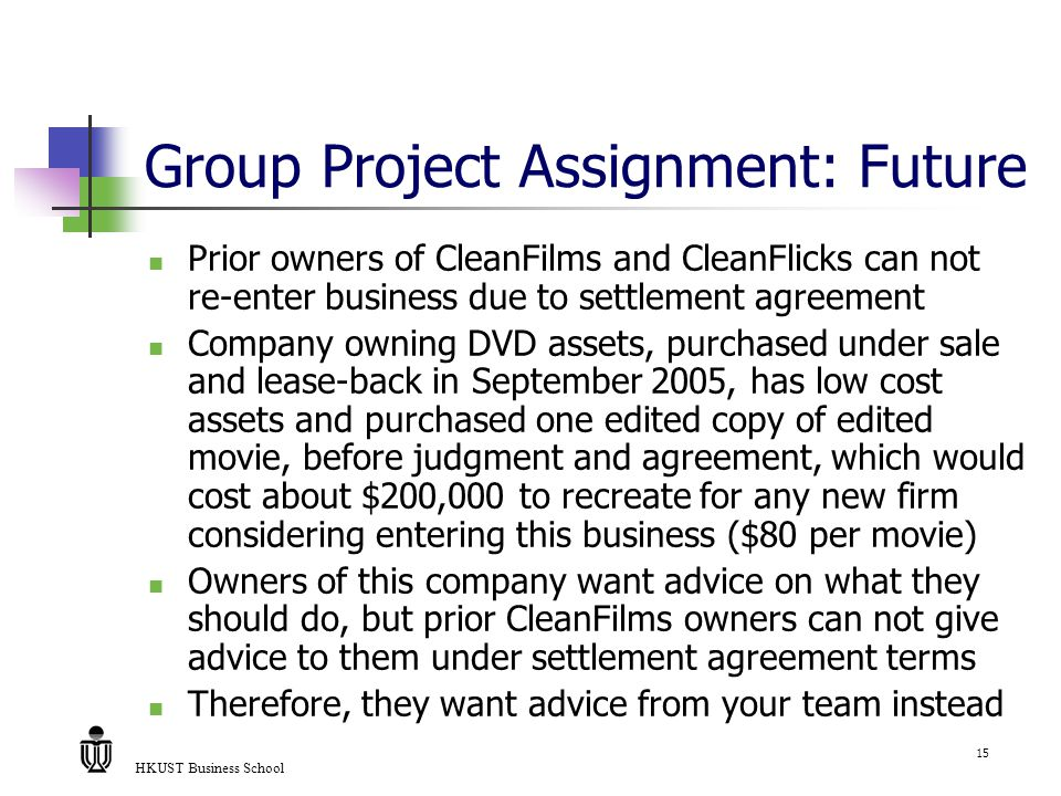 HKUST Business School 15 Group Project Assignment: Future Prior owners of CleanFilms and CleanFlicks can not re-enter business due to settlement agree