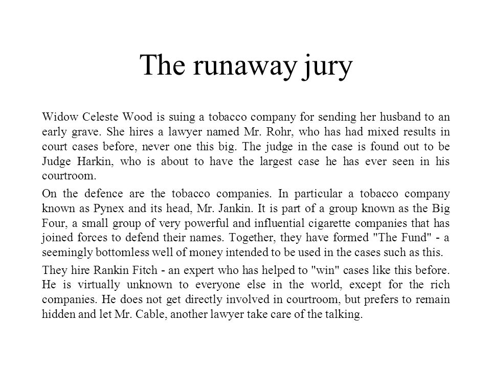 The runaway jury Widow Celeste Wood is suing a tobacco company for sending her husband to an early grave.