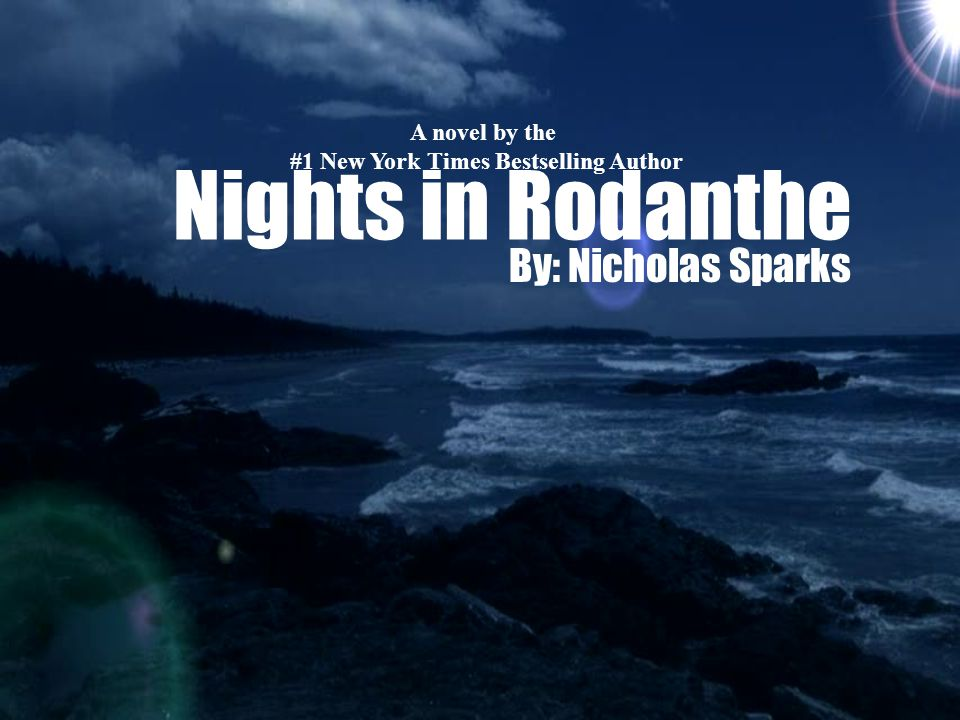 Nights in Rodanthe By: Nicholas Sparks A novel by the #1 New York Times Bestselling Author
