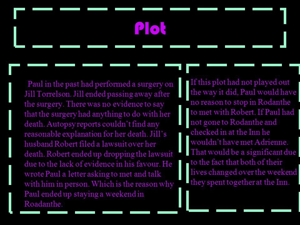 Plot Paul in the past had performed a surgery on Jill Torrelson. Jill ended passing away after the surgery. There was no evidence to say that the surg