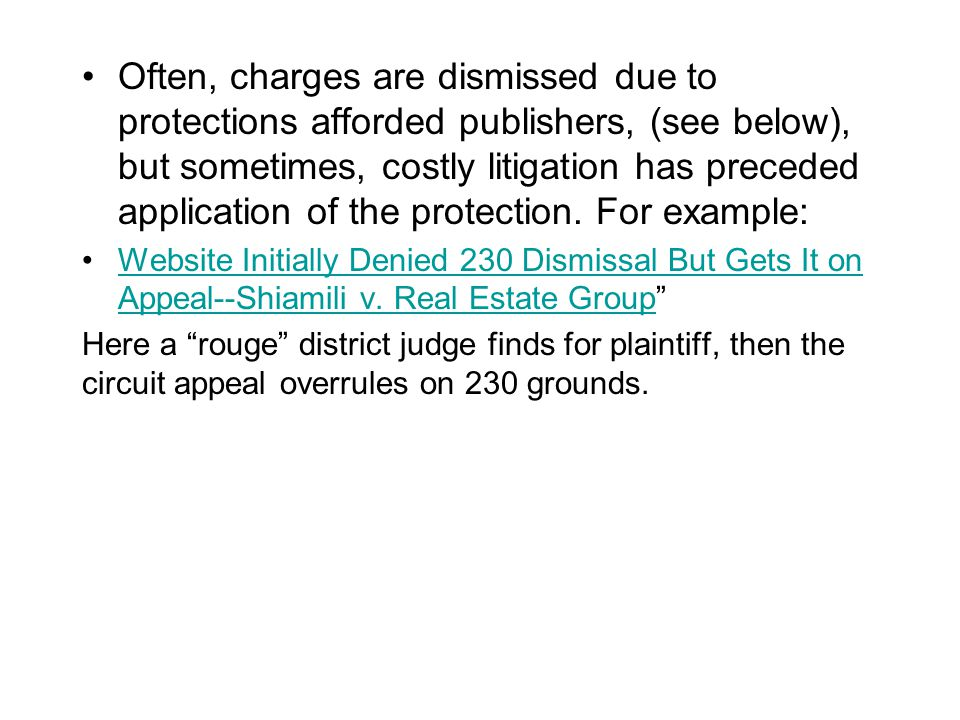 Often, charges are dismissed due to protections afforded publishers, (see below), but sometimes, costly litigation has preceded application of the protection.