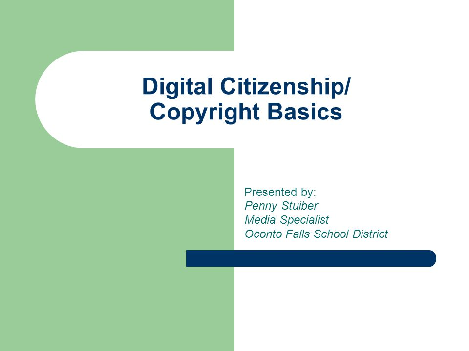 Digital Citizenship/ Copyright Basics Presented by: Penny Stuiber Media Specialist Oconto Falls School District