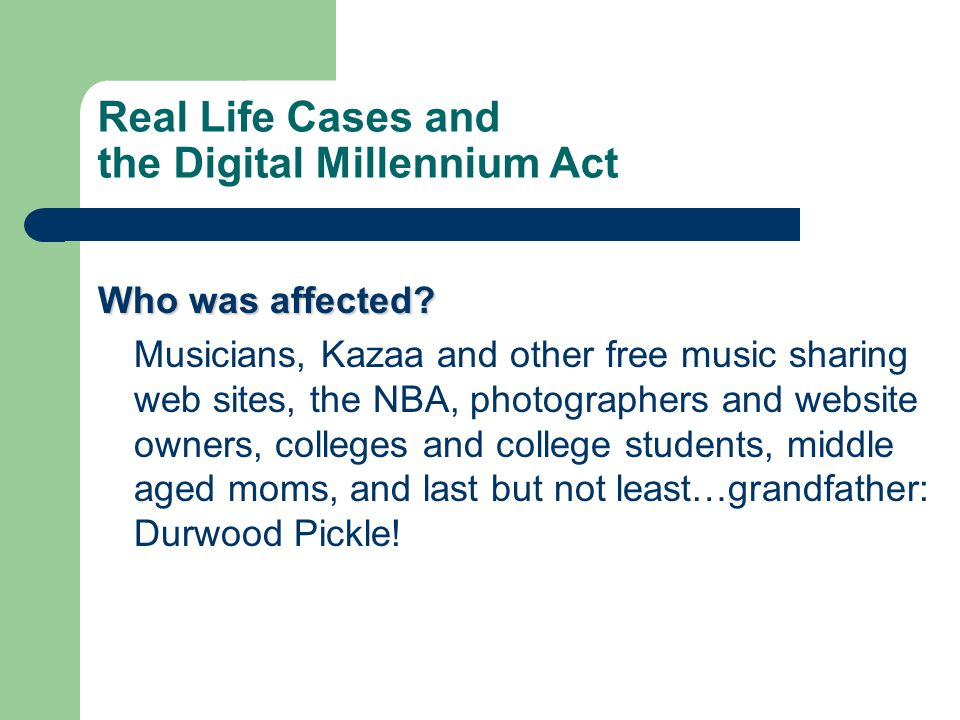 Real Life Cases and the Digital Millennium Act Who was affected.