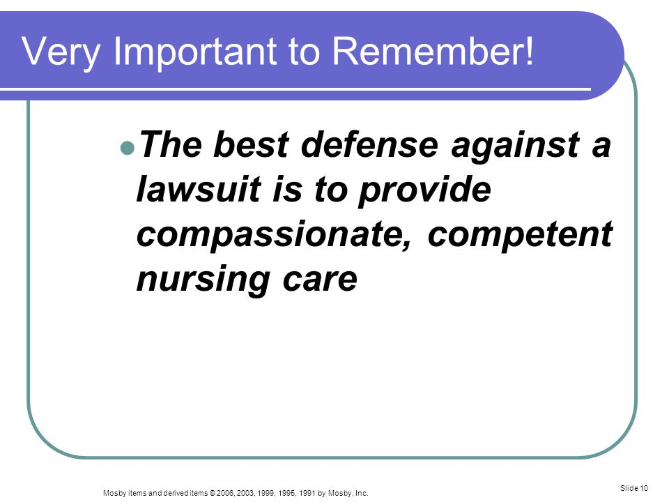 Mosby items and derived items © 2006, 2003, 1999, 1995, 1991 by Mosby, Inc. Slide 10 Very Important to Remember! The best defense against a lawsuit is