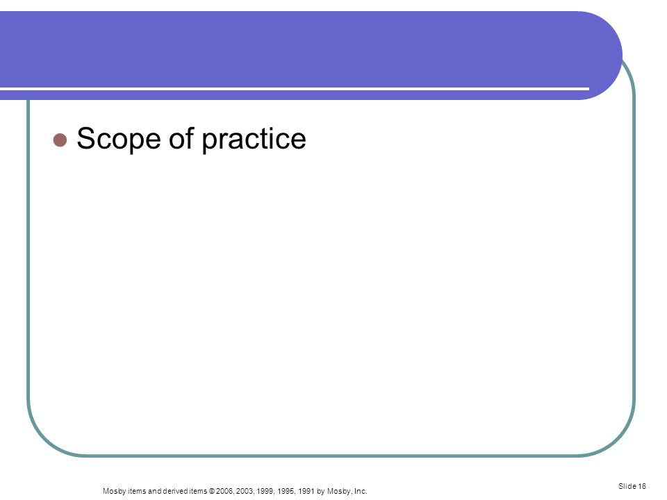 Mosby items and derived items © 2006, 2003, 1999, 1995, 1991 by Mosby, Inc. Slide 16 Scope of practice