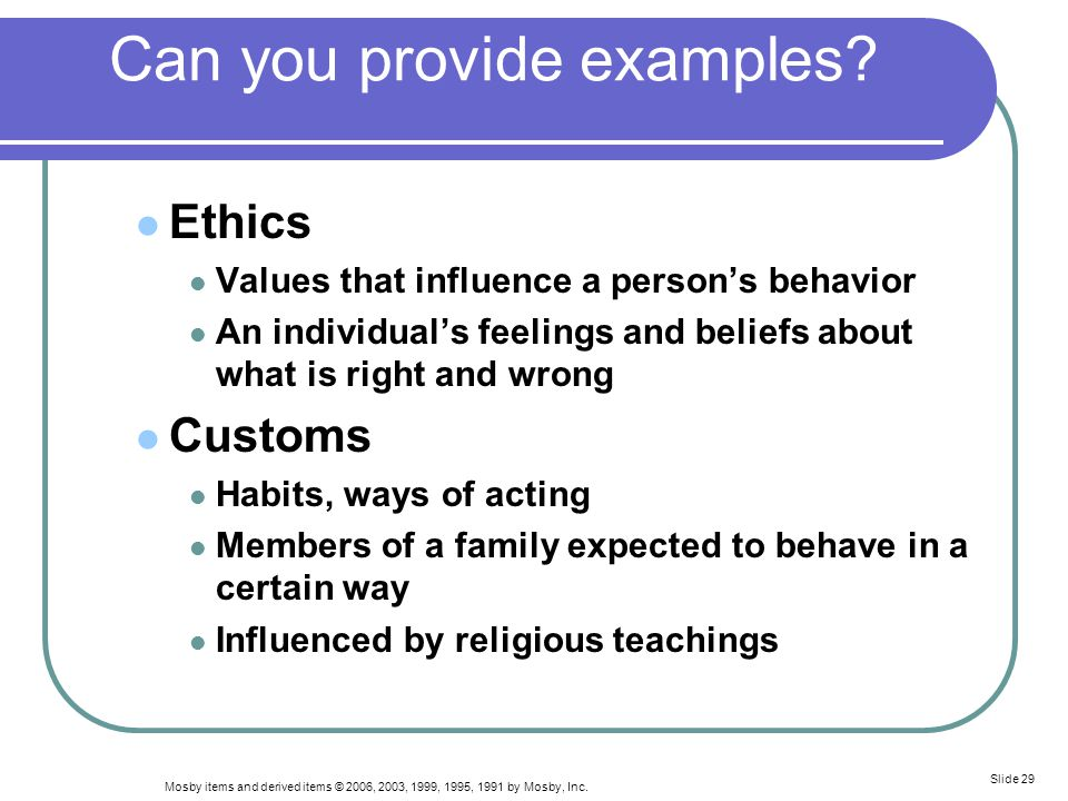 Mosby items and derived items © 2006, 2003, 1999, 1995, 1991 by Mosby, Inc. Slide 29 Can you provide examples? Ethics Values that influence a person's