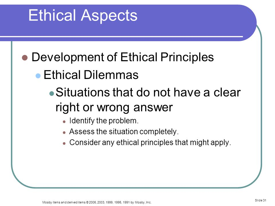 Mosby items and derived items © 2006, 2003, 1999, 1995, 1991 by Mosby, Inc. Slide 31 Ethical Aspects Development of Ethical Principles Ethical Dilemma